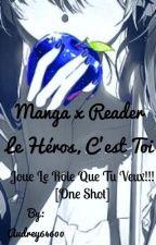 Manga X Reader: C'est toi le héros ! [Demande Fermée] by Audrey64600