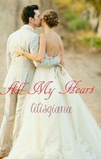 All My Heart by lilisQianna