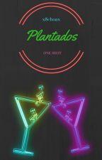 PLANTADOS 《ONE SHOT WIGETTA》 by x8choax