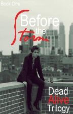 Dead Alive Trilogy (Book 1)-Before the storm by c0denameZULU