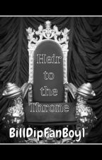 Heir to the Throne (Sequel To His Servant) COMPLETED!  by BillDipFanBoy1