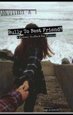 Bully to Best Friend?// MGC fan fiction by egl101503