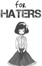 For Haters by Hater_No_Hater