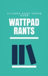 Wattpad Rants  by IslandApricot