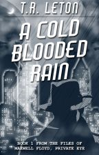 A Cold Blooded Rain (Chapters 1-4) by toddleton