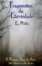 Fragmentos da Eternidade I - A Primeira Raça de Arter by ElianePfeffer