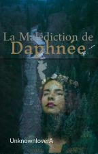 La Malédiction de Daphnée by UnknownloverA