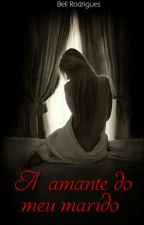 A amante do meu marido (Romance lésbico) by BWritter