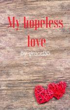My hopeless love by gracel35