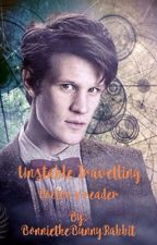 Unstable Travelling (the 11th doctor x reader) by BonnietheBunnyRabbit