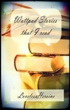Wattpad Stories that I read by LovelessHeroine