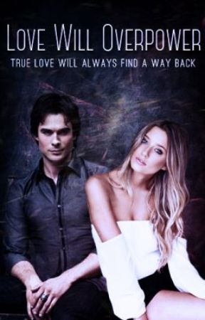 Love Will Overpower (A Damon Salvatore Love Story) by mariam_shaar
