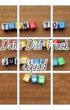 Dan's Diss Track Squad by dangincool