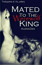 Mated To The Werewolf King [Traduzione Italiana] by Xo_valery