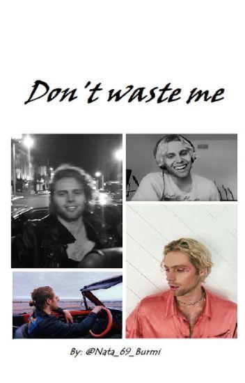 Don't waste me|  L.H