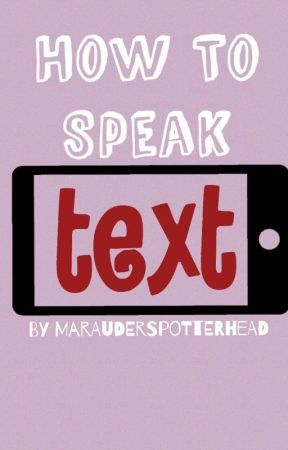 How To Speak TEXT √   by MaraudersPotterhead
