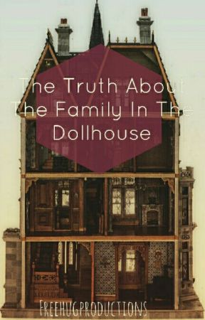 The Truth About the Family in the Doll House [OHHC III] by freehugproductions