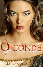 O Conde Que Me Amou by MahNicos