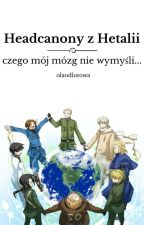 Headcanony z Hetalii - czego mój mózg nie wymyśli... [ZAKOŃCZONA] by olaodlotowa