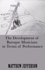 The Development of Baroque Musicians in Terms of Performance by MatthewJefferson5