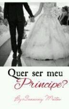 Quer ser meu príncipe? by suzannymatos