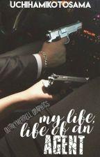 Moj zivot, zivot tajnog agenta🔚 by UchihaMikotoSama