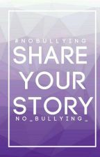 Share Your Story by No_Bullying_
