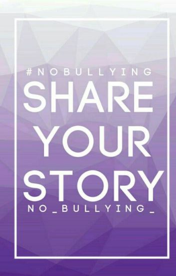 Share Your Story - No Bullying - Wattpad