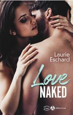LOVE NAKED - Tome 1 #wattys2017 by Laurie--E