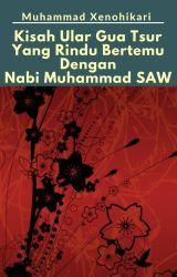 Kisah Ular Gua Tsur Yang Rindu Bertemu Dengan Nabi Muhammad SAW by Muhammad_Sakura