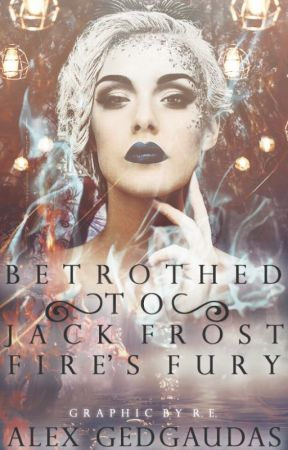 Betrothed to Jack Frost: Fire's Fury **BOOK II** by Alycat1901