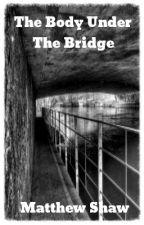 The Body Under The Bridge by MattShaw1