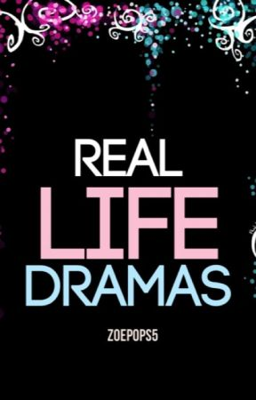 Real Life Dramas by zoepops5