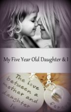 It's My 5 Year Old Daughter And I by Jemmaleena