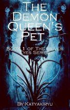 The Demon Queen's Pet (BEING REWRITTEN & EDITTED) by Katyakiryu