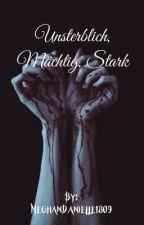 Unsterblich, Mächtig, Stark by MeghanDanielle1809