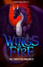 Wings of Fire: The Forgotten Dragonets by GingerFlame13