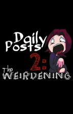 Daily Posts 2: The Weirdening by Oziach