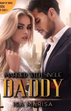 Married with Singgle Daddy by Isa_Marisa
