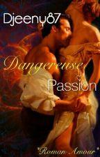 Dangereuse Passion(en Cour D'écriture)  by Djeeny87