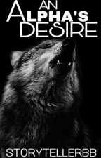 An Alpha's Desire by StorytellerBB