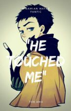 """He TOUCHED Me"" (A Damian Wayne Fanfic) by MadnessWithinChaos"