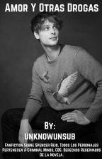 Amor y otras drogas. (Tu y Spencer Reid). by unknowsub