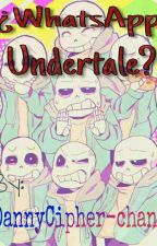 ¿WhatsApp Undertale? by DannyCipher-chan