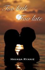 Too Little , Too late by havanaryanie
