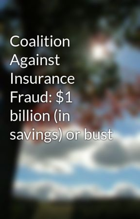 Coalition Against Insurance Fraud: $1 billion (in savings) or bust by corrinepitzer