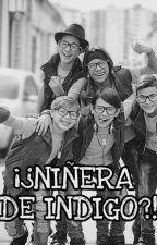 ¡¿ NIÑERA DE INDIGO ?! by laindifamily