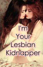 I'm Your Lesbian Kidnapper by KatelynIsMeshName