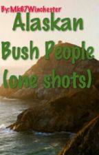 Alaskan Bush People (one shots) by justmakaylabitch