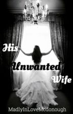 His Unwanted Wife   //  Riley McDonough by MadlyInLoveMcDonough